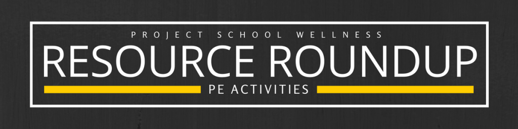resource-roundup, PE Resources, PE Lesson Plans, PE Activities, PE Teacher, Project School Wellness, the Physical Educator, Phys Ed Games