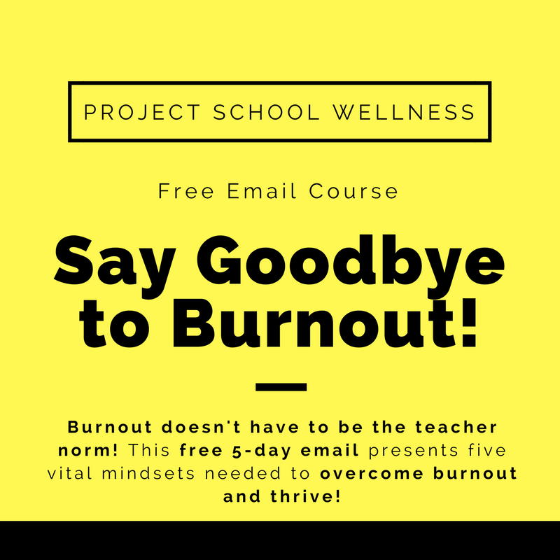 Say Goodbye to Burnout - A free email course for teacher burnout recovery! In 5 days discover the vital mindsets needed to overcome burnout and thrive!!! - A course designed by Project School Wellness