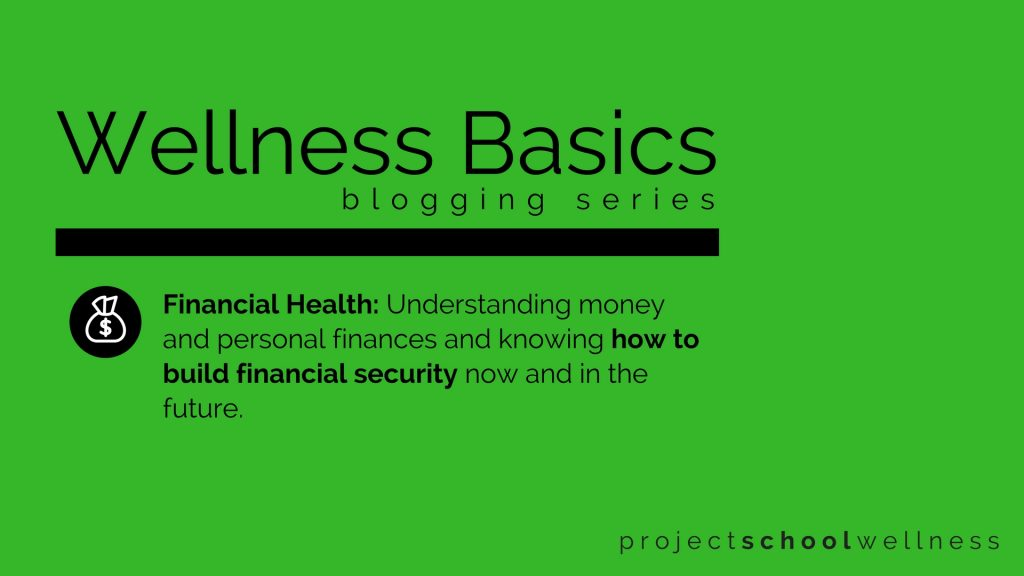 What is Financial Health? - - Discover everything you need to know about health and wellness with Project School Wellness' Wellness Basics blogging series. In today installment, we're looking at Financial Health. Click to learn about Financial Health and understand how you can teach students about Financial Health and boost the financial well-being of your middle school students.
