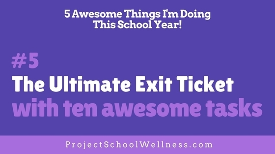 5 Awesome Things I'm Doing This School Year - Take a look at what Janelle from Project School Wellness is doing in her middle school classroom this upcoming school year! Hop on over to her blog to read more! - - The ultimate exit tickets with ten awesome and engaging awesome exit tasks!