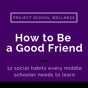 How to be a good friend: 12 social habits every middle schooler needs to learn. Project School Wellness looks at the importance of promoting social well-being in every middle school classroom. Download the free poster and checklist.