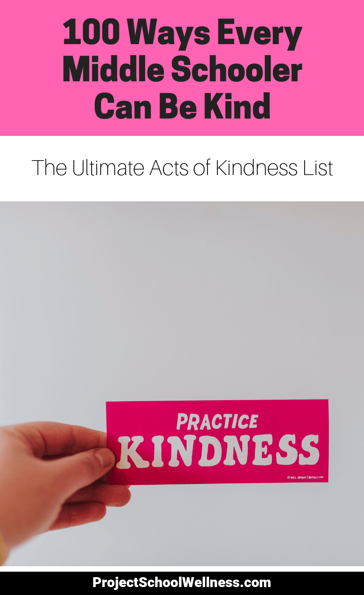 100 Ways Every Middle Schooler Can Be Kind - how to teach kindess in your classroom - 100 acts of kindness