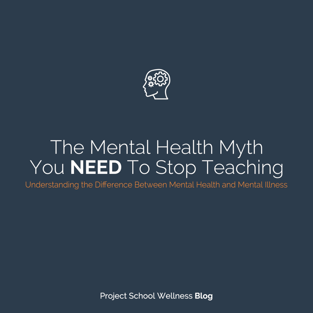 PSW Blog - The Mental Health Myth You NEED To Stop Teaching - Understanding the Difference Between Mental Health and Mental Illness