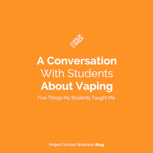 Project School Wellness Blog - A Conversation With Students About Vaping