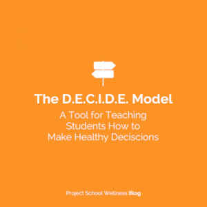 PSW Blog - The D.E.C.I.D.E. Model - A Tool for Teaching Students How to Make Healthy Decisions