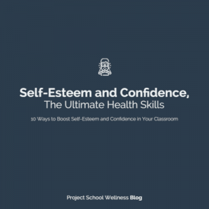 Project School Wellness Blog - Self-Esteem and Confidence, The Ulimate Health Skills
