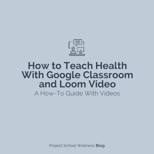 PSW Blog - How to Teach Health With Google Classroom and Loom Video